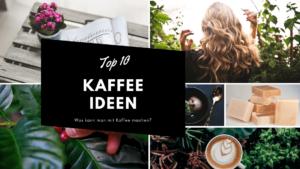 10 GENIALE IDEEN MIT KAFFEE