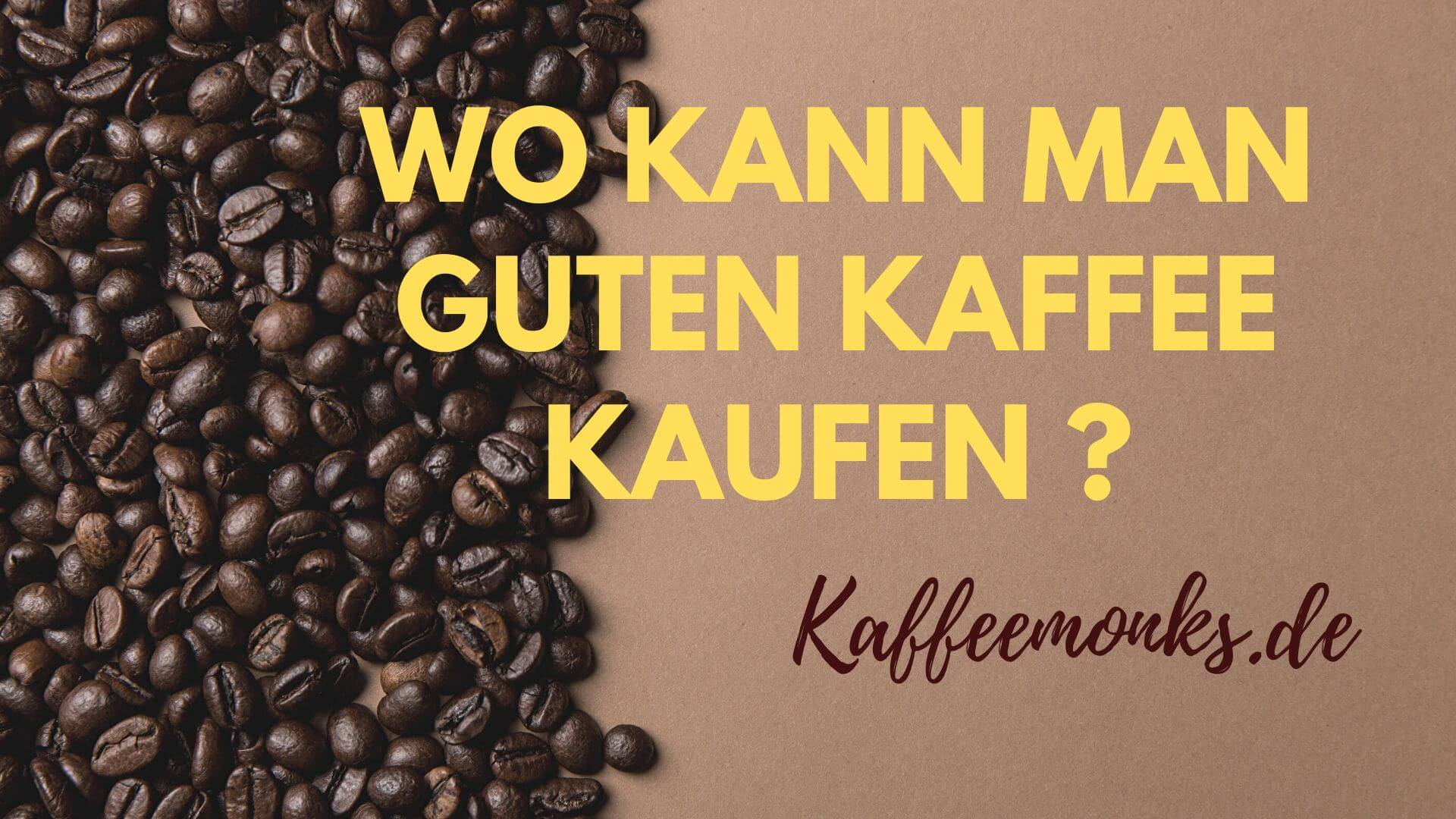 You are currently viewing WO KANN ICH GUTEN KAFFEE KAUFEN