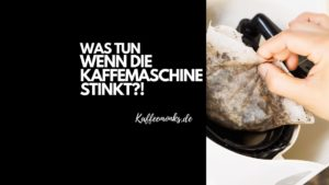 Read more about the article KAFFEEMASCHINE STINKT