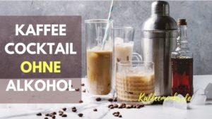 COCKTAILS MIT KAFFEE OHNE ALKOHOL