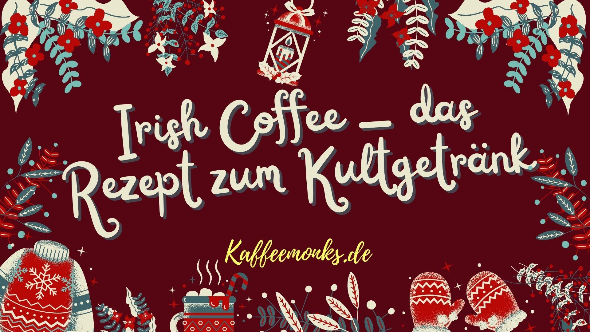 BESTER IRISH COFFEE – LECKERES REZEPT INKL. ANLEITUNG