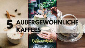 Read more about the article AUßERGEWÖHNLICHER KAFFEE – 5 VERRÜCKTE KAFFEESPEZIALITÄTEN DIE DU AUSPROBIEREN SOLLTEST