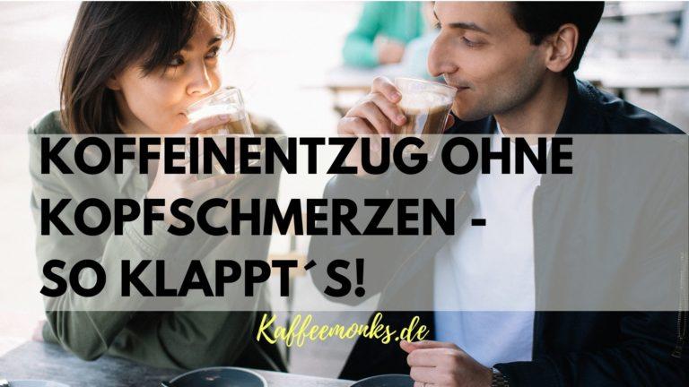 KOFFEINENTZUG OHNE KOPFSCHMERZEN – SO KLAPPT´S!