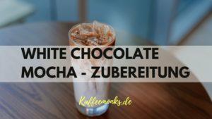 WHITE CHOCOLATE MOCHA -STARBUCKS COPY CAT FÜR ZUHAUSE