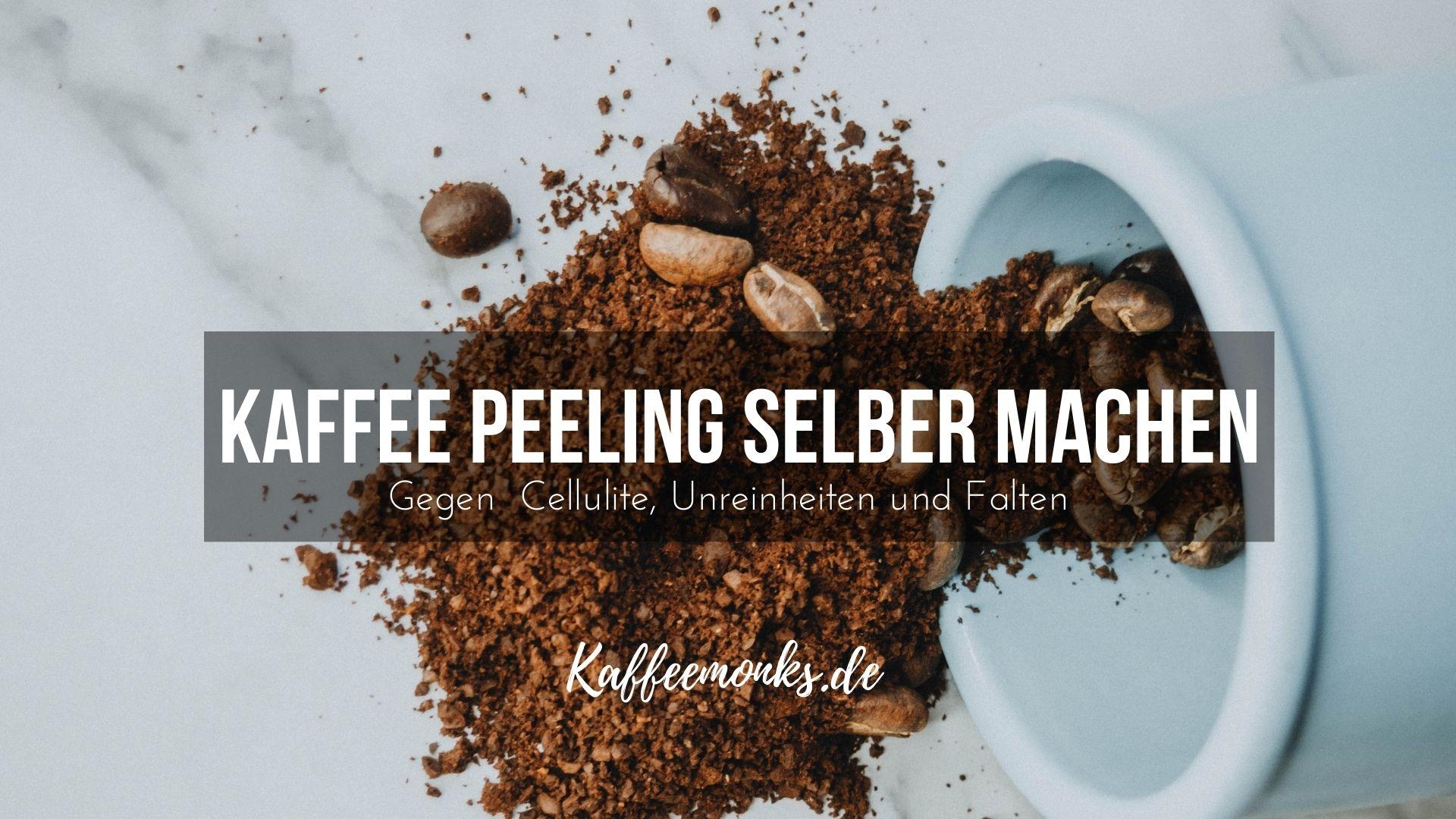 You are currently viewing KAFFEE BEAUTY: KAFFEE PEELING SELBER MACHEN UND CELLULITE, UNREINHEITEN UND HAUTSCHUPPEN ENTFERNEN