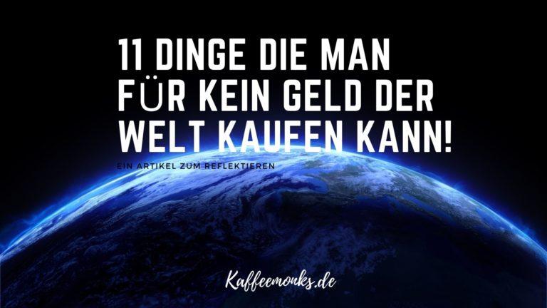 Read more about the article 11 DINGE DIE MAN MIT GELD NICHT KAUFEN KANN